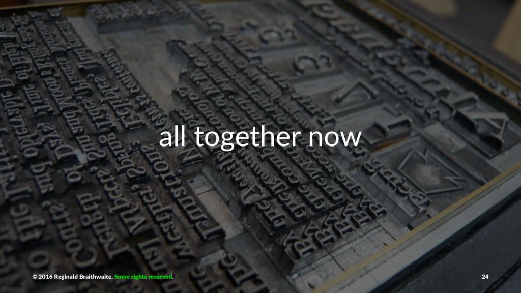 all together now © 2016 Reginald Braithwaite. S...
