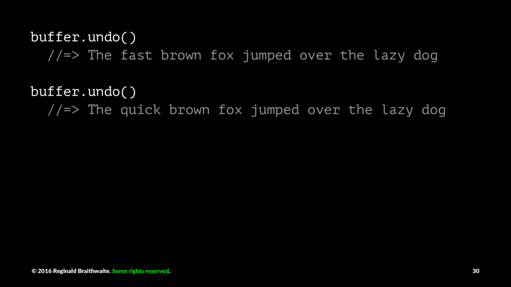 buffer.undo() //=> The fast brown fox jumped ov...
