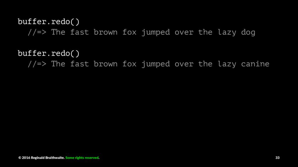 buffer.redo() //=> The fast brown fox jumped ov...