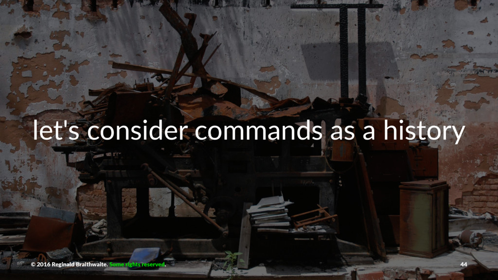 let's consider commands as a history © 2016 Reg...