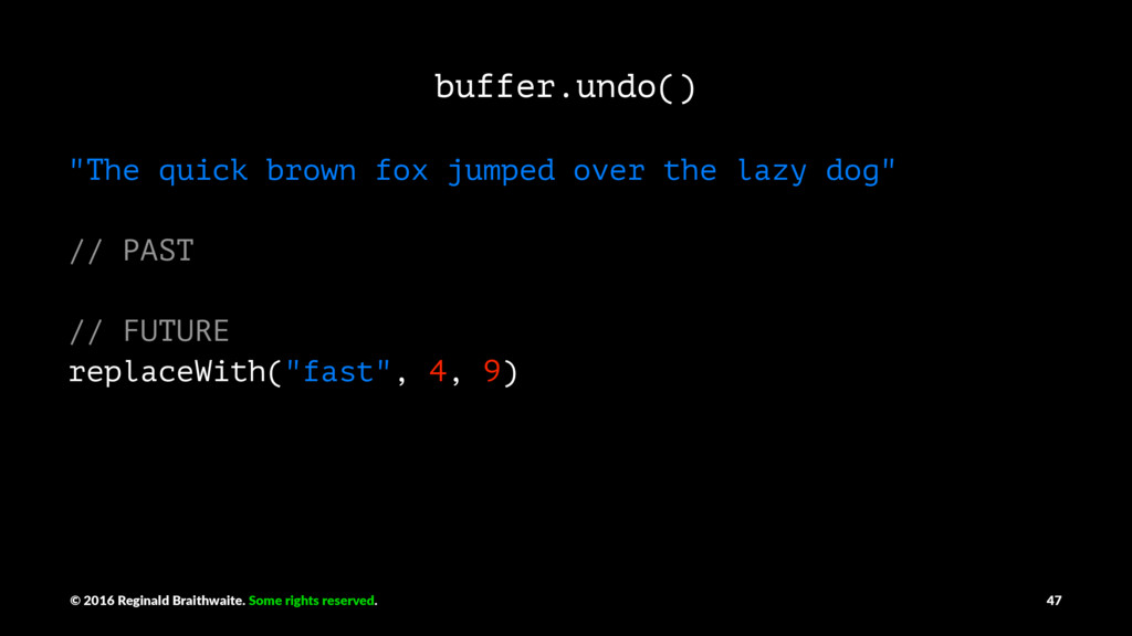 """buffer.undo() """"The quick brown fox jumped over ..."""