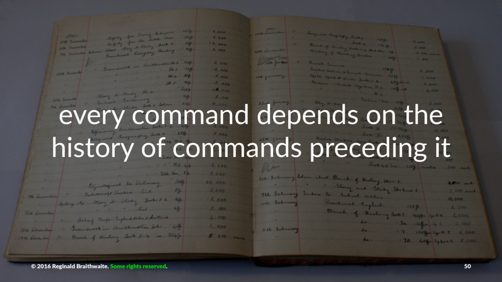 every command depends on the history of command...