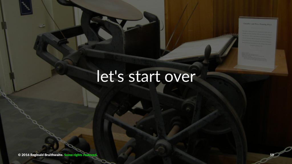 let's start over © 2016 Reginald Braithwaite. S...