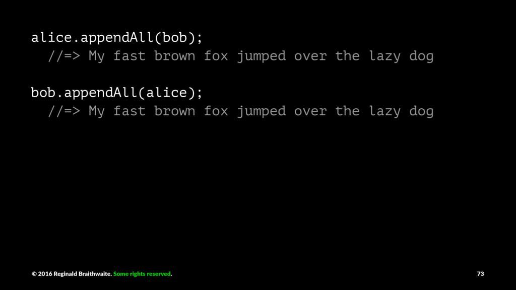 alice.appendAll(bob); //=> My fast brown fox ju...