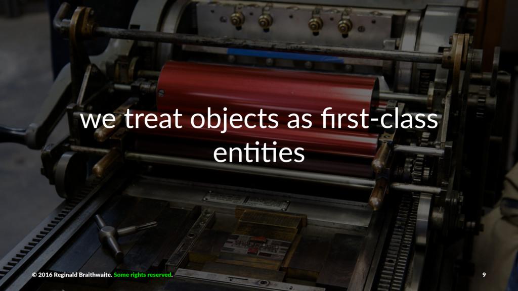 we treat objects as first-class en00es © 2016 Re...