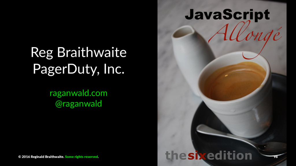 Reg Braithwaite PagerDuty, Inc. raganwald.com @...