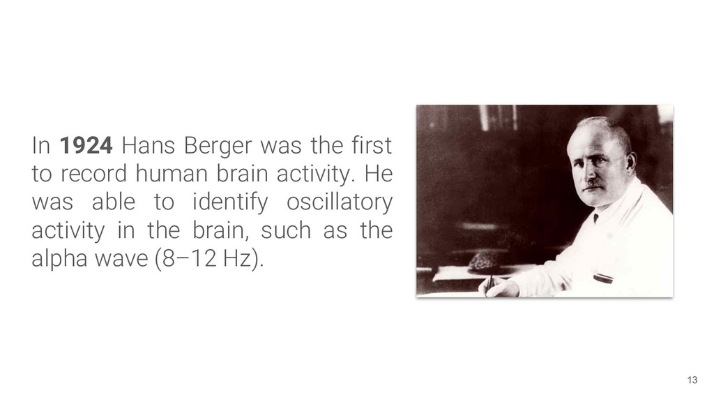 In 1924 Hans Berger was the first to record hum...