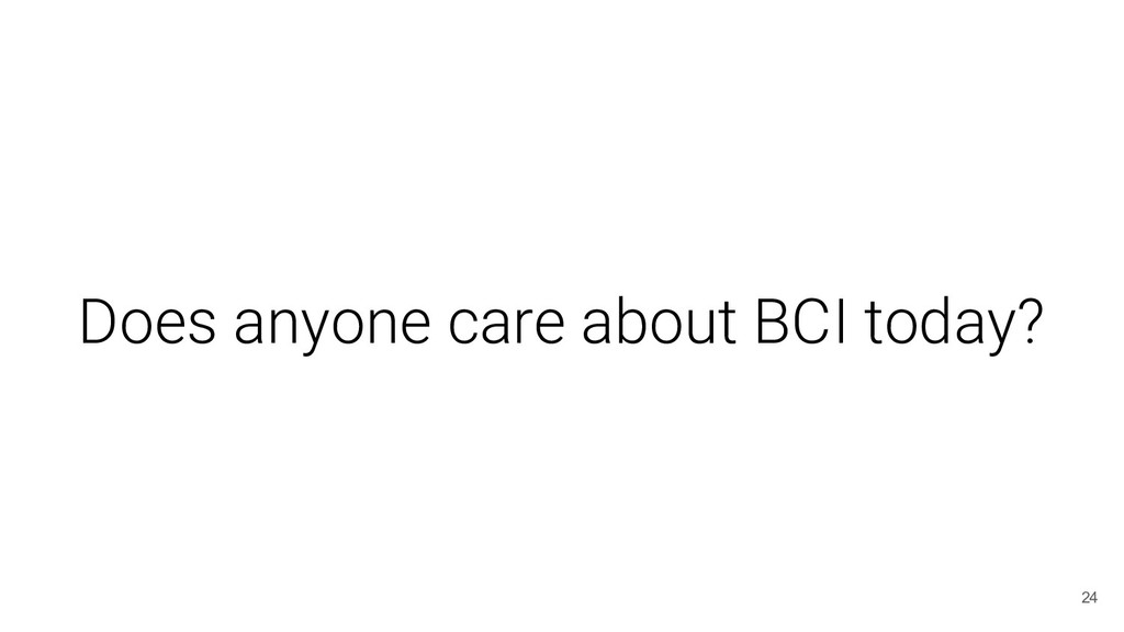 Does anyone care about BCI today? 24