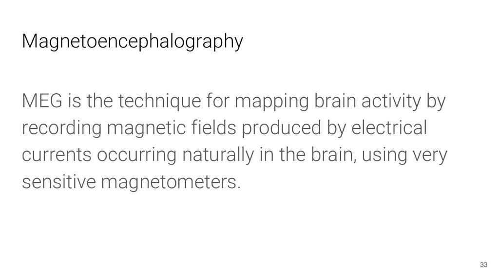 Magnetoencephalography MEG is the technique for...