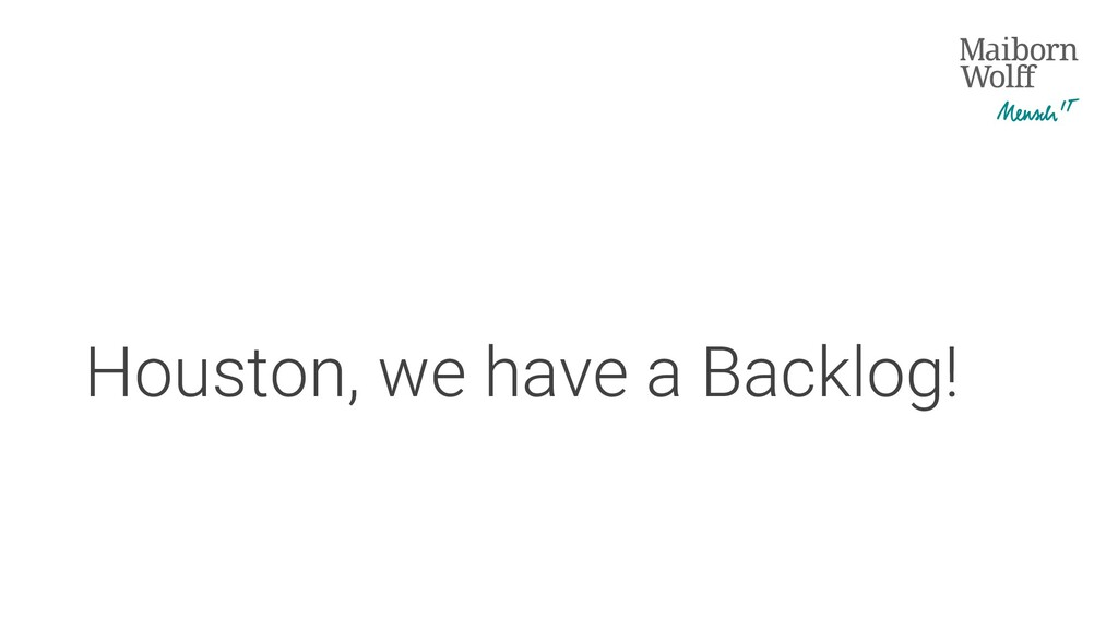 Houston, we have a Backlog!