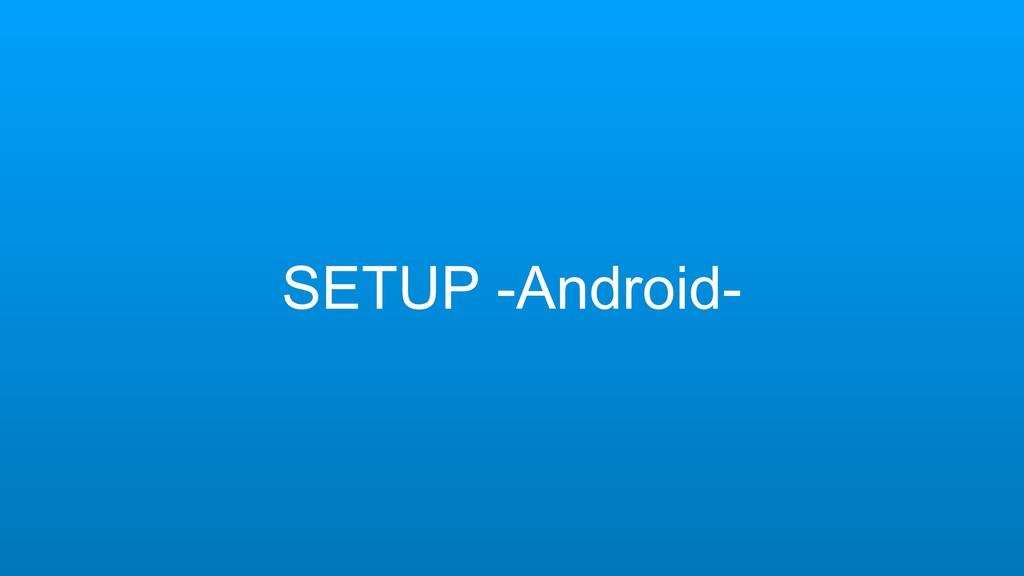 SETUP -Android-