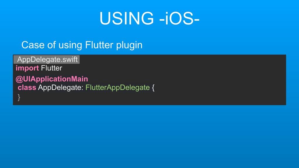 USING -iOS- AppDelegate.swift import Flutter Ca...
