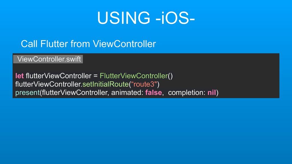 USING -iOS- ViewController.swift let flutterVie...