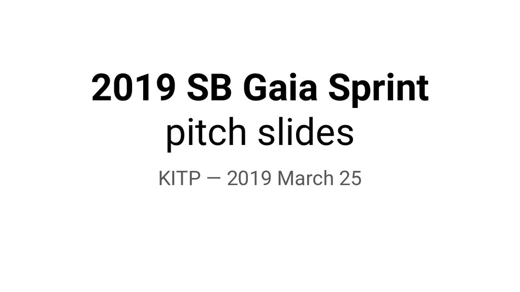 2019 SB Gaia Sprint pitch slides KITP — 2019 Ma...