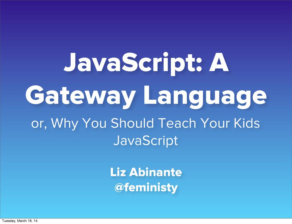 JavaScript: A Gateway Language or, Why You Shou...