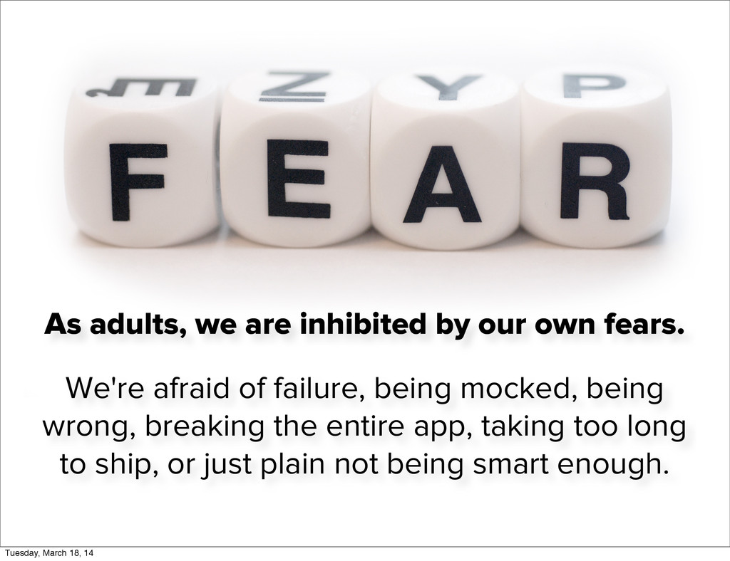 As adults, we are inhibited by our own fears. W...