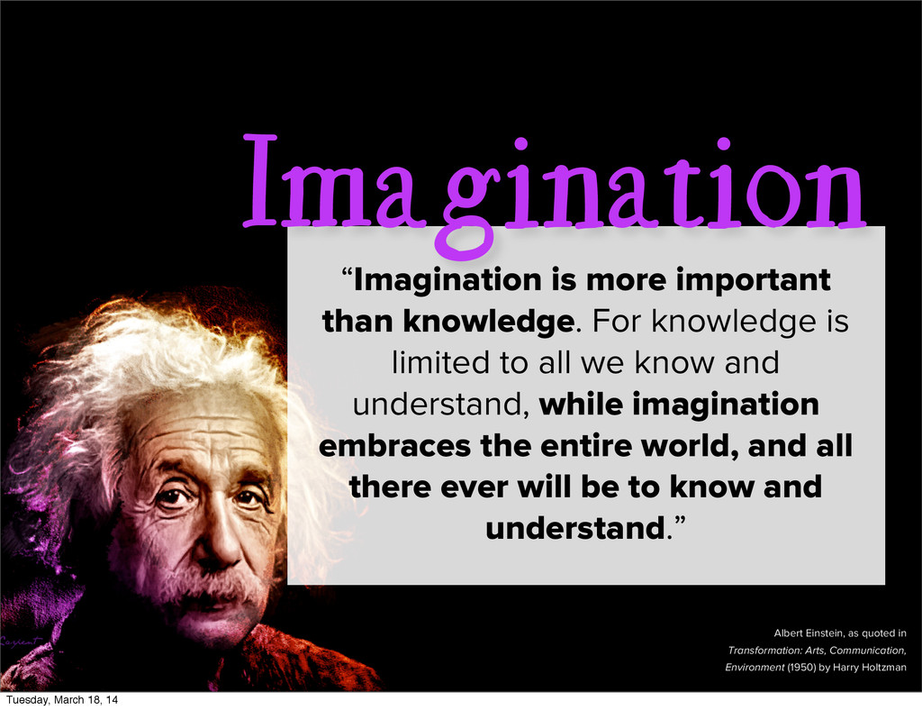"""Imagination """"Imagination is more important than..."""