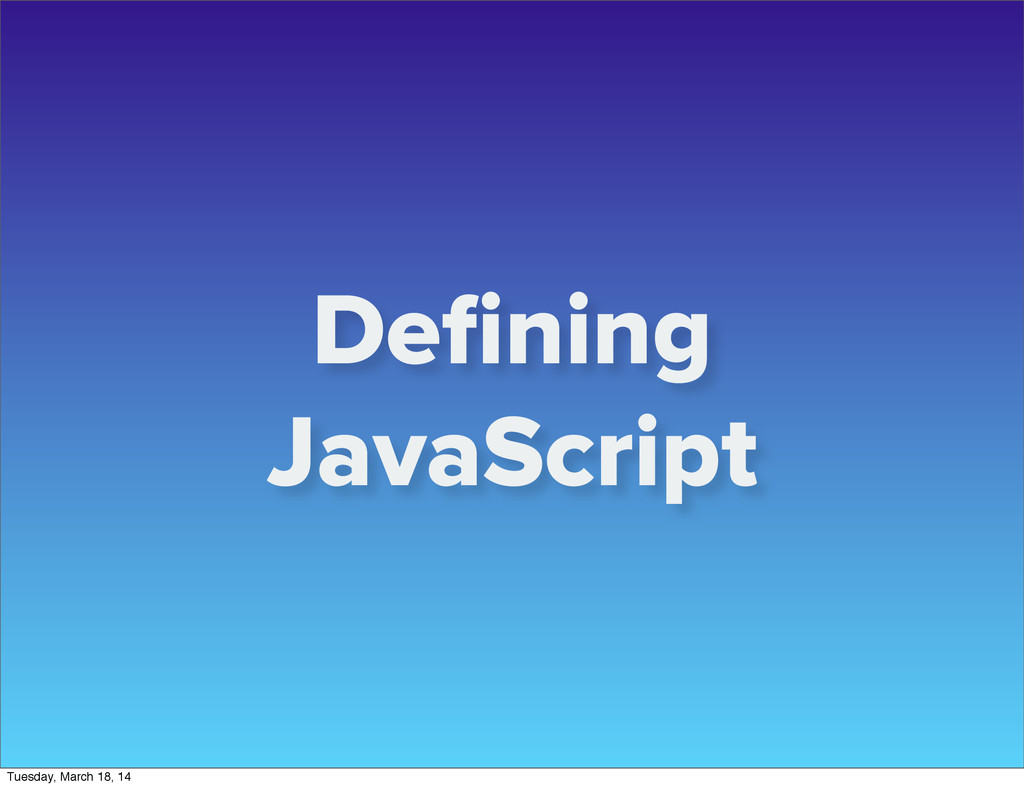 Defining JavaScript Tuesday, March 18, 14