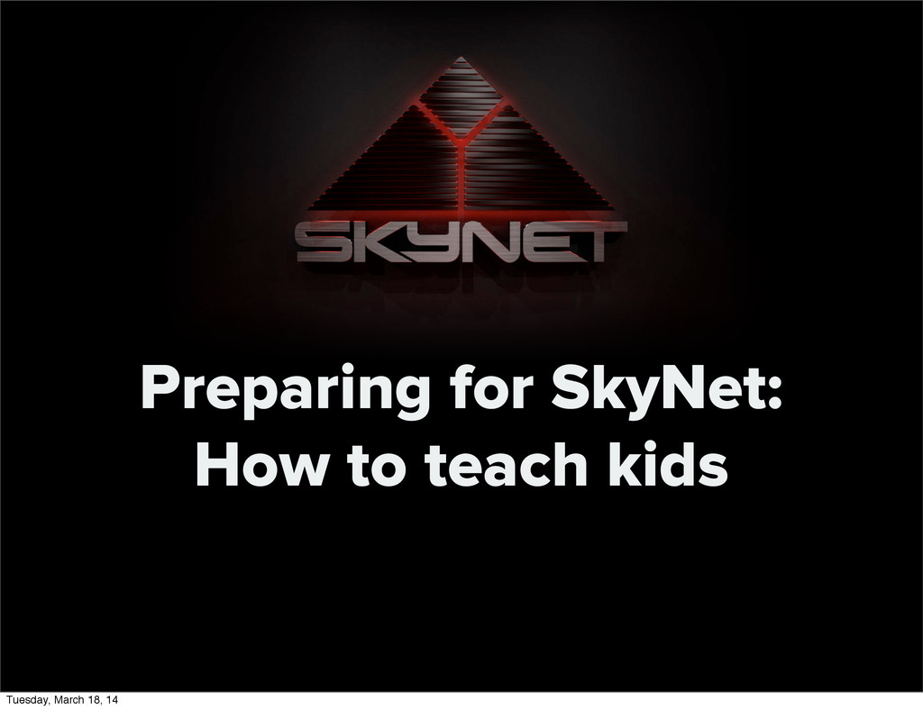 Preparing for SkyNet: How to teach kids Tuesday...