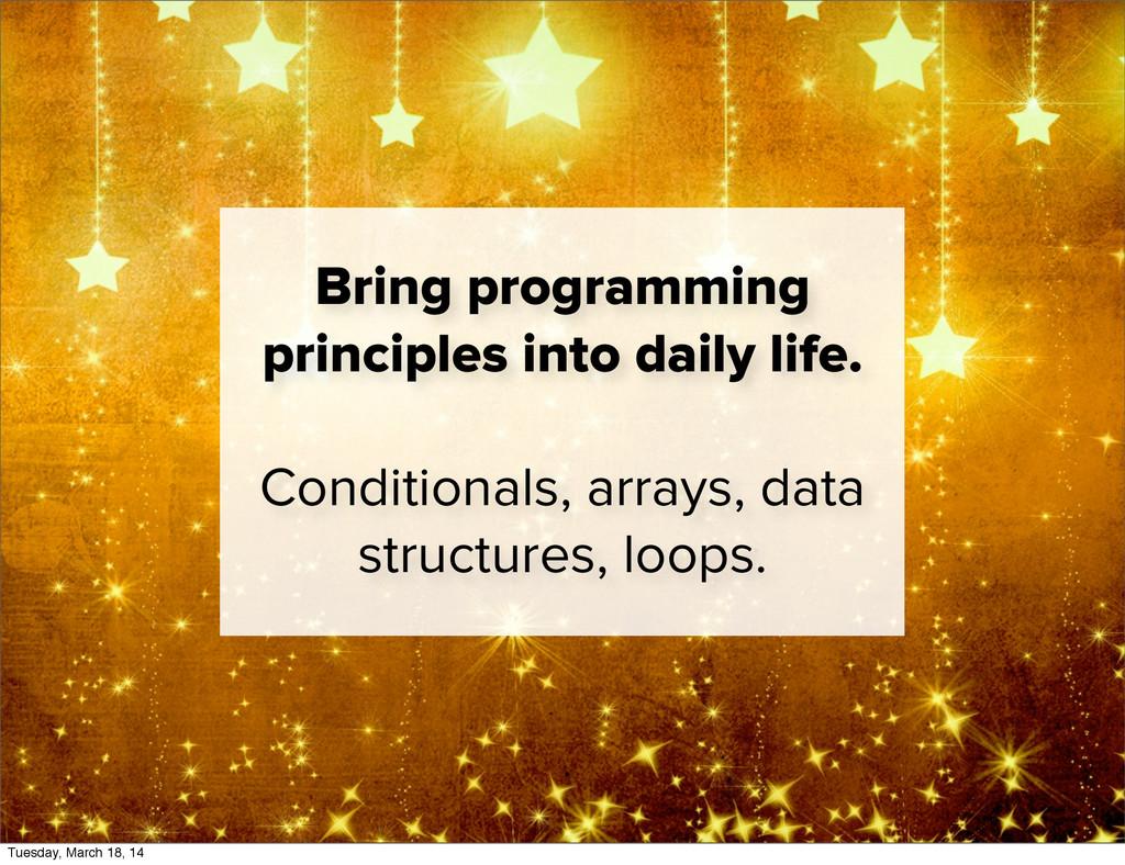 Bring programming principles into daily life. C...
