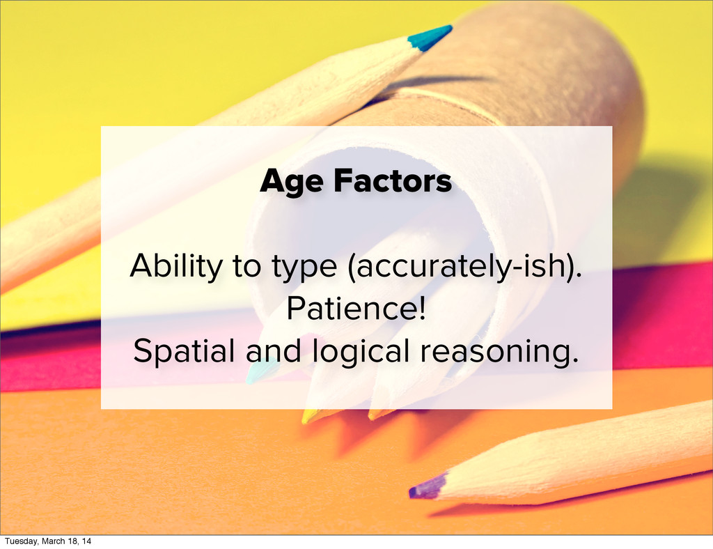 Age Factors Ability to type (accurately-ish). P...