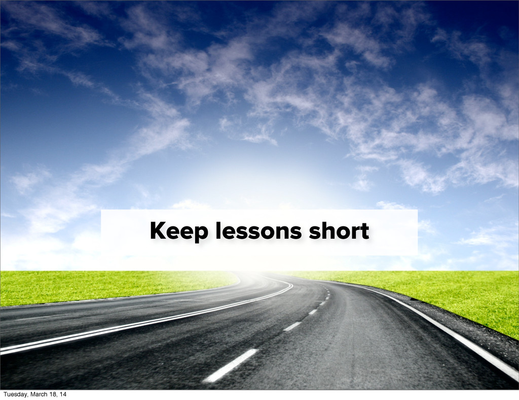 Keep lessons short Tuesday, March 18, 14