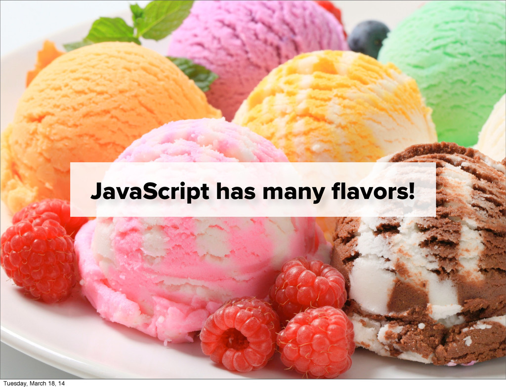 JavaScript has many flavors! Tuesday, March 18, ...