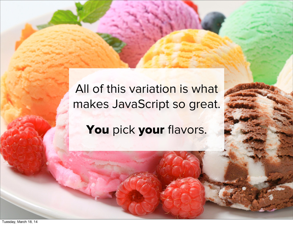 All of this variation is what makes JavaScript ...