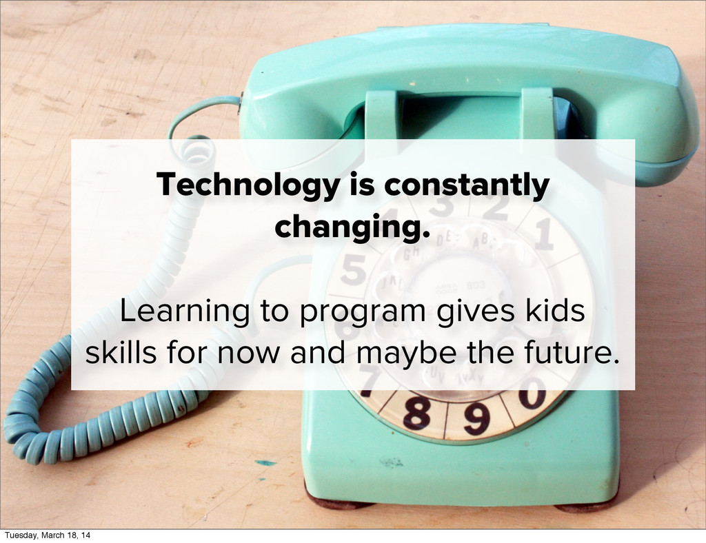Technology is constantly changing. Learning to ...