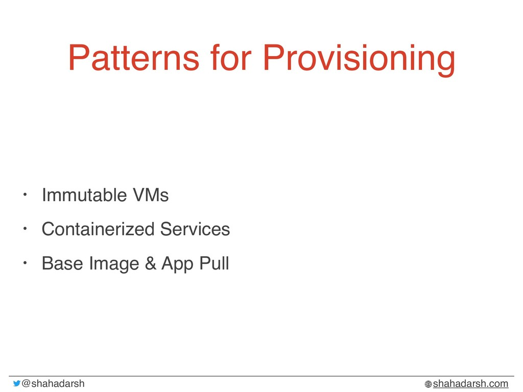 @shahadarsh shahadarsh.com Patterns for Provisi...