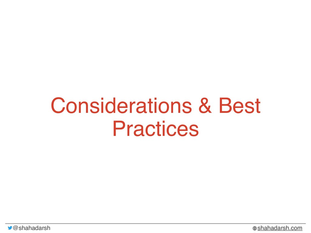 shahadarsh.com @shahadarsh Considerations & Bes...