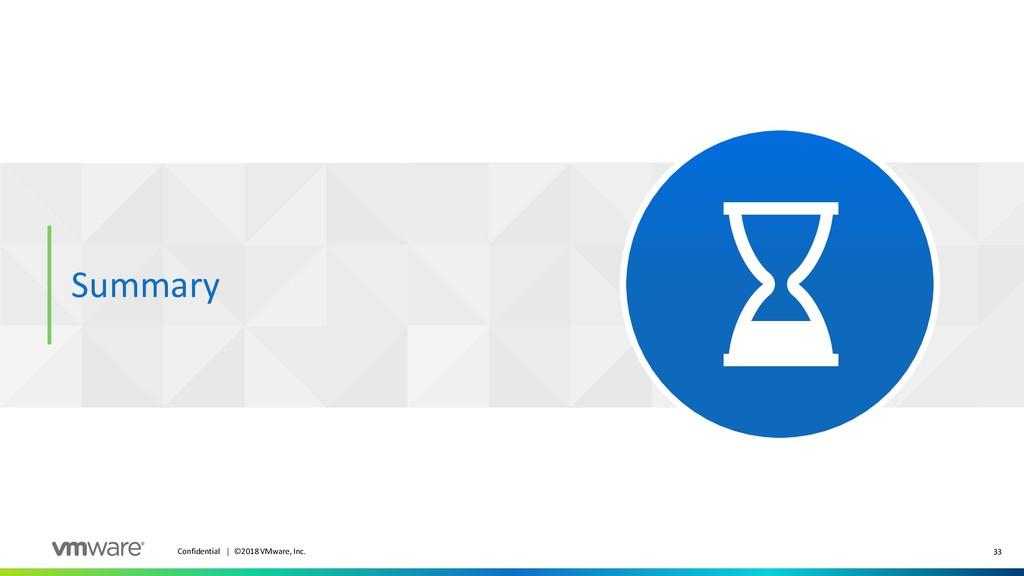 33 Confidential │ ©2018 VMware, Inc. Summary