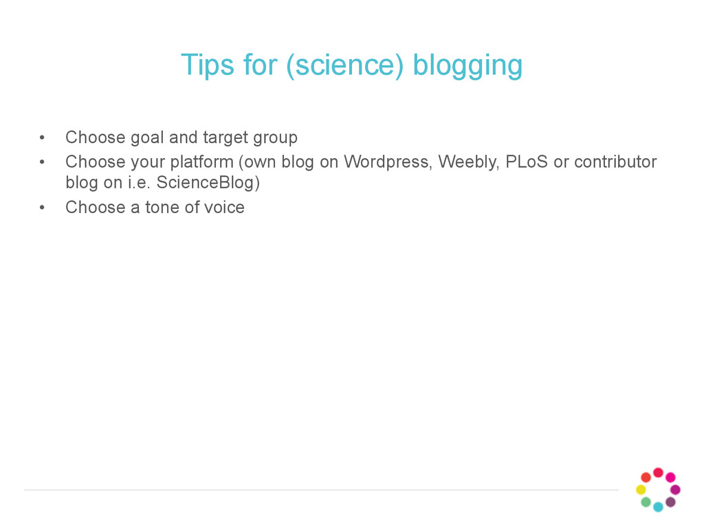 Tips for (science) blogging • Choose goal and t...