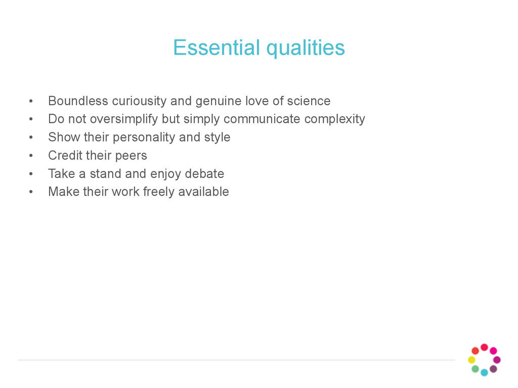 Essential qualities • Boundless curiousity and ...