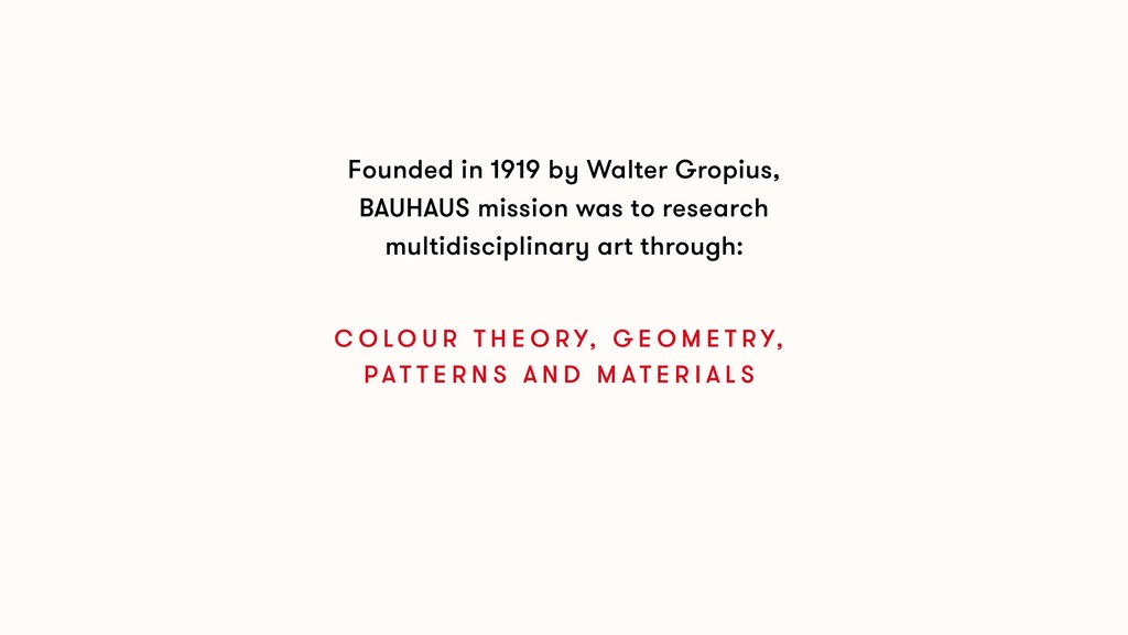 Founded in 1919 by Walter Gropius, BAUHAUS miss...