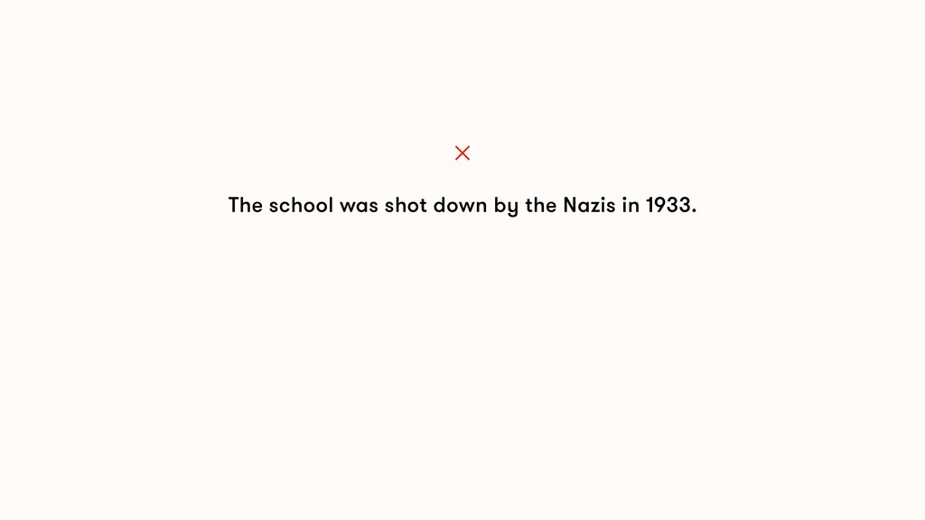 The school was shot down by the Nazis in 1933. ✕