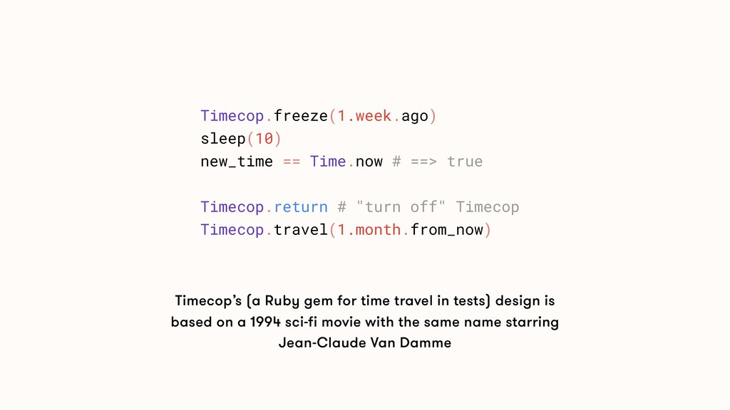 Timecop's (a Ruby gem for time travel in tests)...
