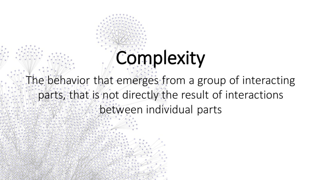 Complexity The behavior that emerges...