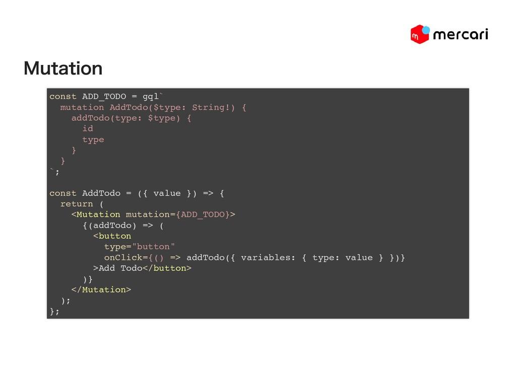 Mutation const ADD_TODO = gql` mutation AddTodo...