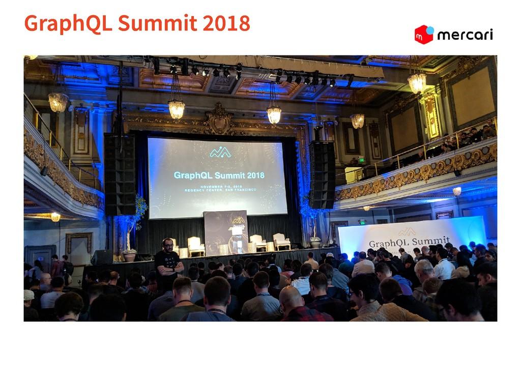 GraphQL Summit 2018 GraphQL Summit 2018