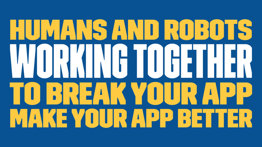 Humans and Robots working together to break you...