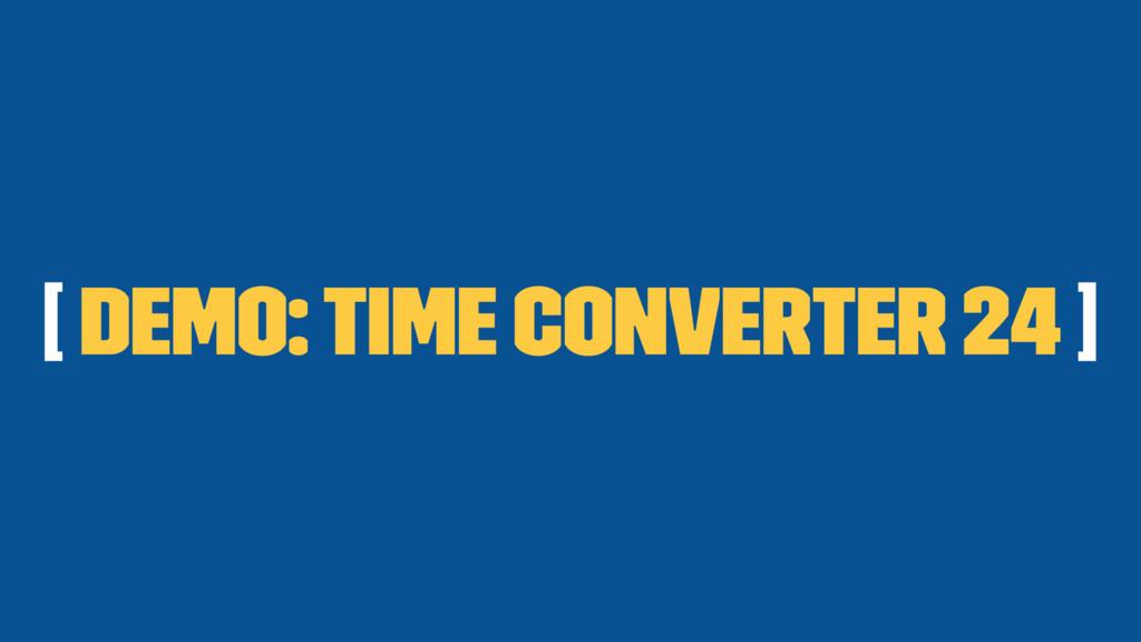 [ Demo: Time Converter 24 ]
