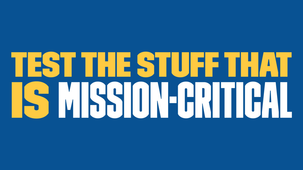 Test The Stuff That is mission-critical