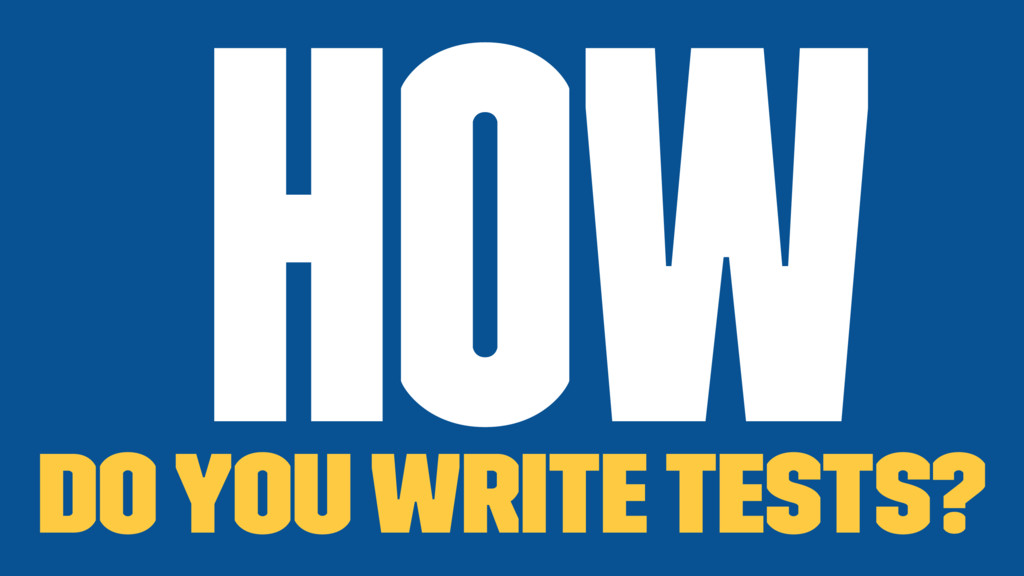 How do you write tests?