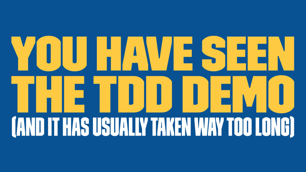 You have seen The TDD demo (and it has usually ...