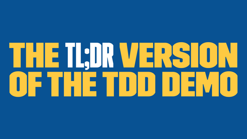 The TL;DR version of the TDD demo