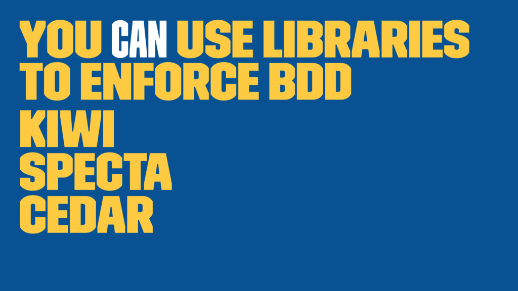 You can use libraries to enforce BDD Kiwi Spect...