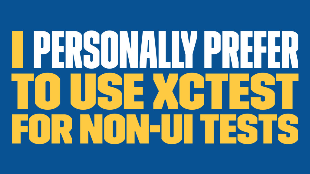 I personally prefer to use XCTest for non-UI te...