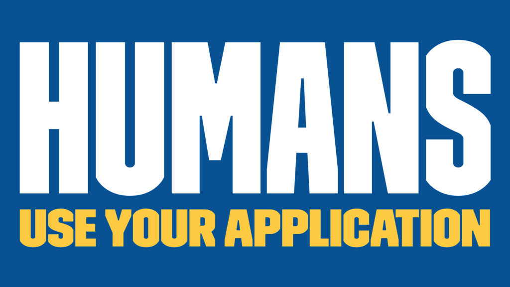 Humans use your application