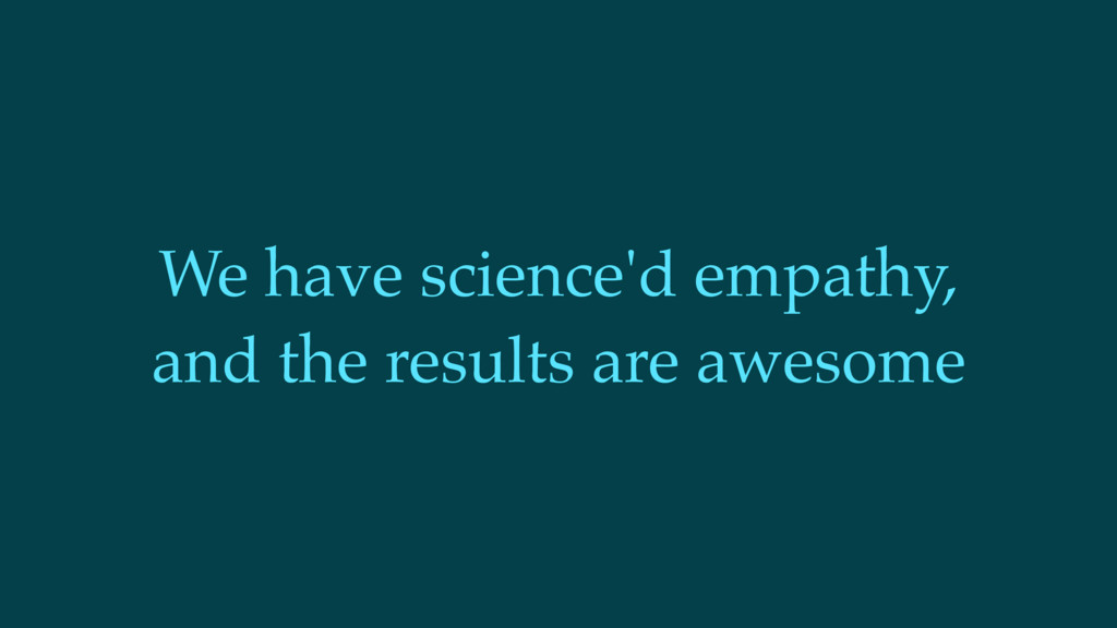 We have science'd empathy, and the results are ...